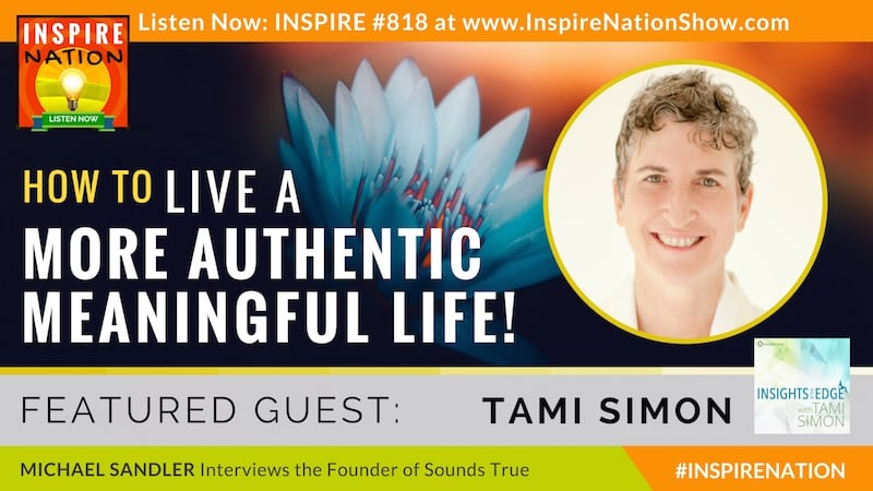 Michael Sandler interviews Tami Simon on living a more authentic meaningful life!