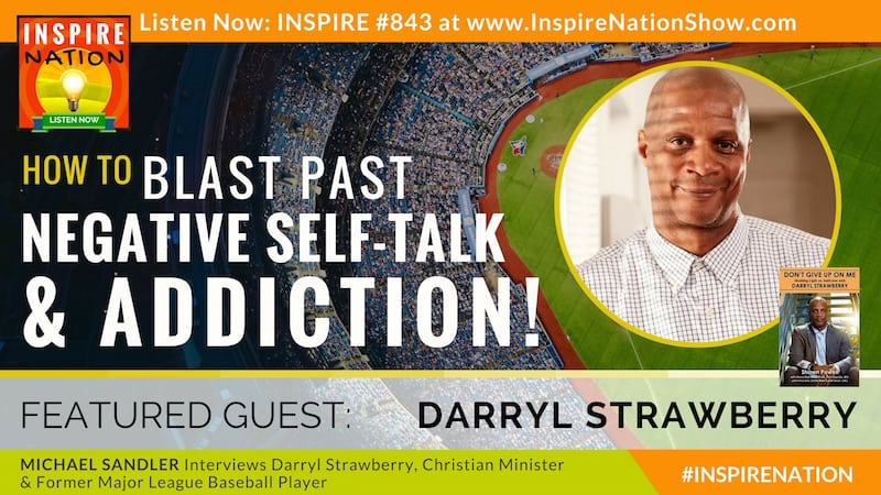 Michael Sandler interviews former major league baseball player, Darryl Strawberry on overcoming addiction & negative self-talk!