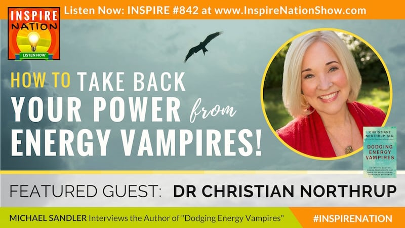 Michael Sandler interviews Dr Christian Northrup on Dodging Energy Vampires!