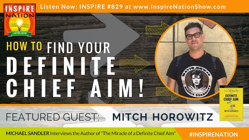 Michael Sandler interviews Mitch Horowitz on how to discover your Definite Chief Aim and move past subconscious blocks!