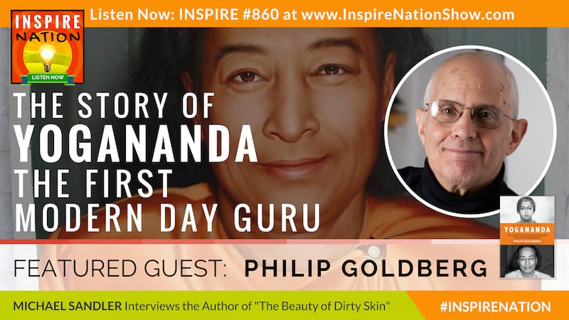 Michael Sandler interviews Philip Goldberg on The Life of Yogananda!