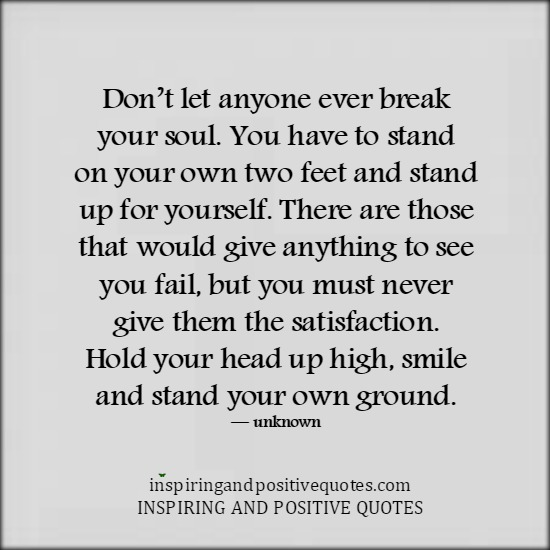Never Let Anyone Break Your Spirit Inspiring And Positive Quotes