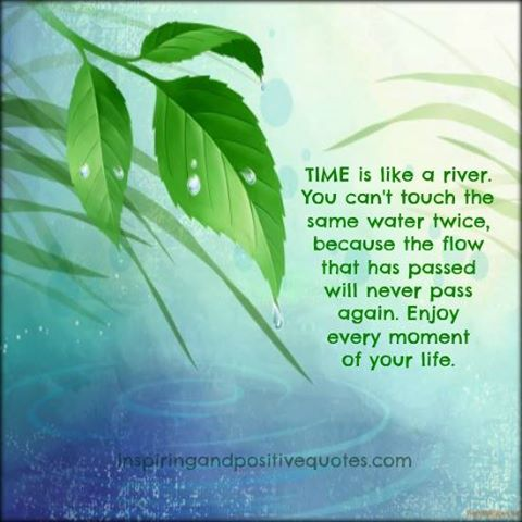 Time Is Like A River Inspiring And Positive Quotes