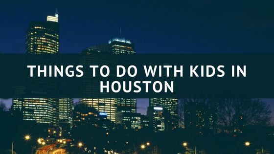 Things to do with kids in Houston
