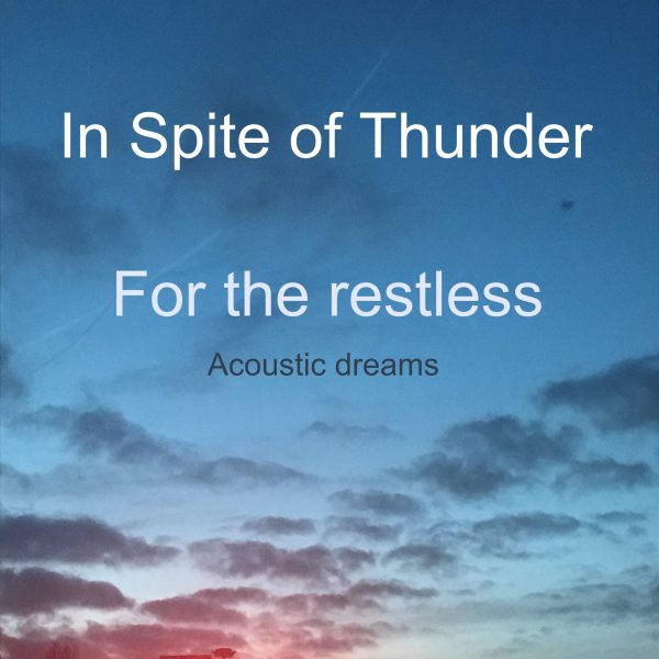 In Spite of Thunder - For the restless - Acoustic Dreams