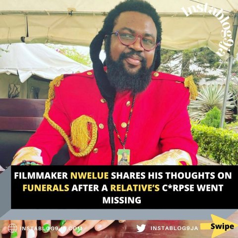 Filmmaker Nwelue shares his thoughts on funerals after a relative's c*rpse went missing