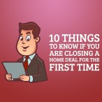 10 Things to Know if you are Closing a Home Deal for the First Time