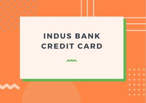 Read more about the article Indus bank credit card reviews: Reasons To Apply For An Indus Credit Card.