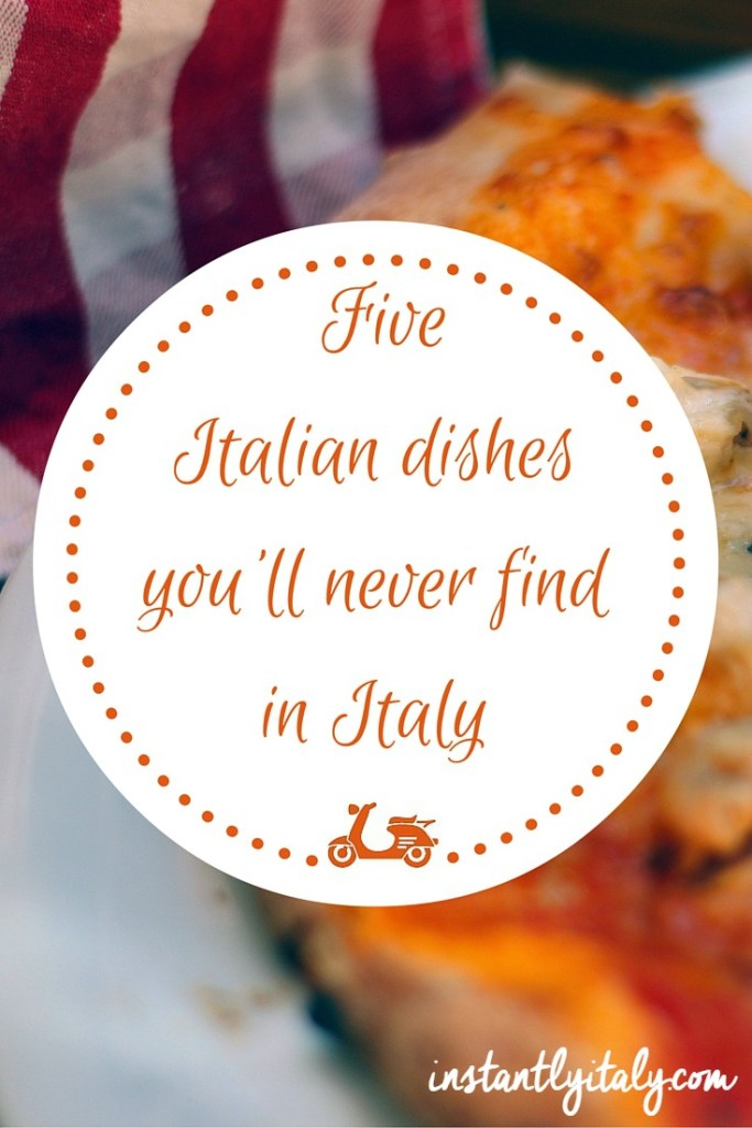 Five Italian dishes you will never find in Italy
