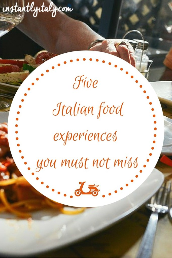 Five Italian food experiences you must not miss when in Italy