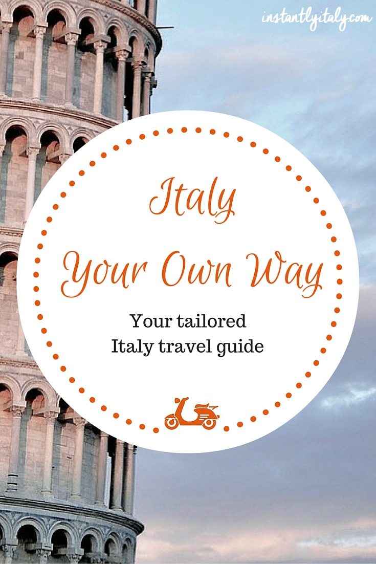 Italy Your Own Way: your tailored Italy travel guide