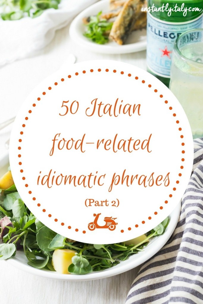 50 Italian idiomatic phrases that are related to food (part 2)