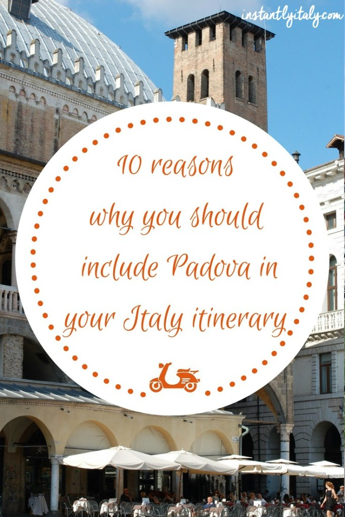 10 Reasons Why You Should Include Padova in Your Italy Itinerary