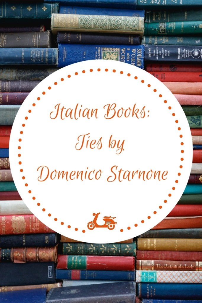 This post is about one of the best contemporary Italian books I have read recently: Ties by Domenico Starnone