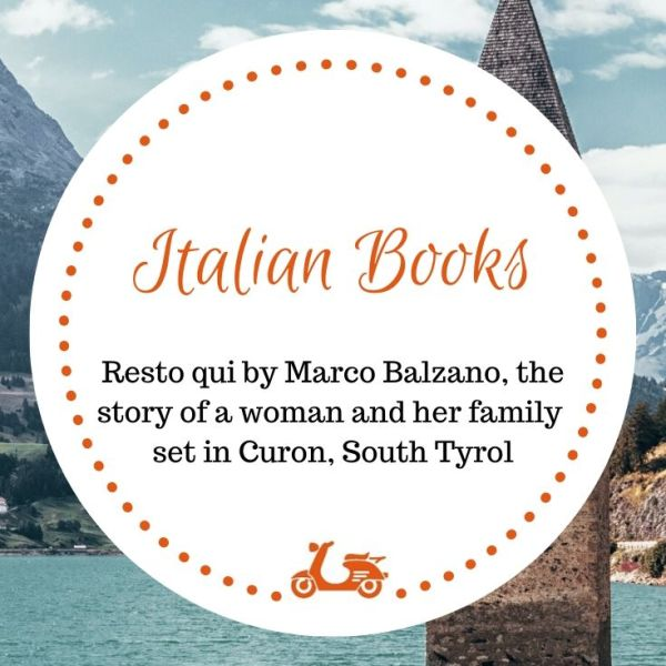 This post is part of the series about Italian books and is about Resto qui by Marco Balzano, a book set in Curon, South Tyrol