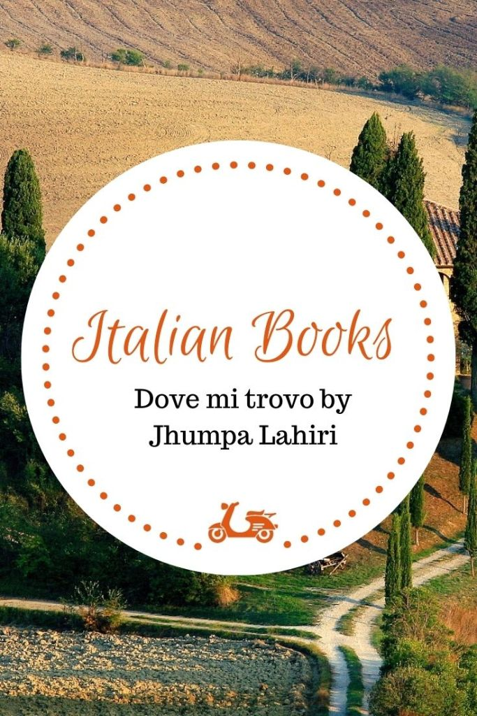 For the selection of books in Italian, this week I write about Dove mi trovo by Jhumpa Lahiri, which you can find in English as Whereabouts