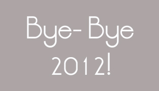 Bye Bye 2012….