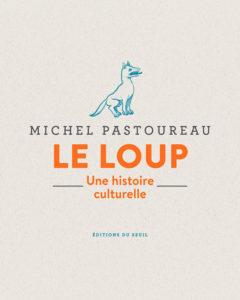 Michel Pastoureau, Le loup, une histoire culturelle, éditions du Seuil