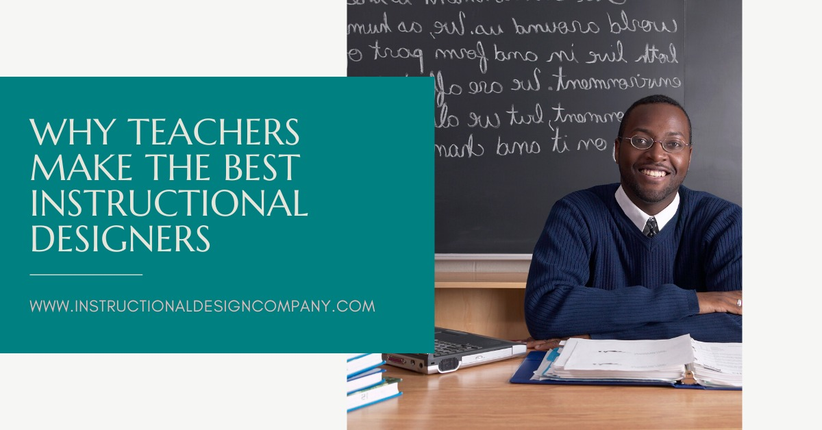 Why Teachers Make The Best Instructional Designers
