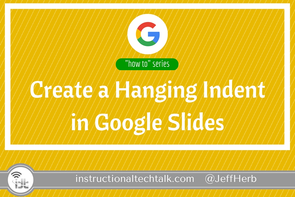 create a hanging indent in google slides instructional tech talk