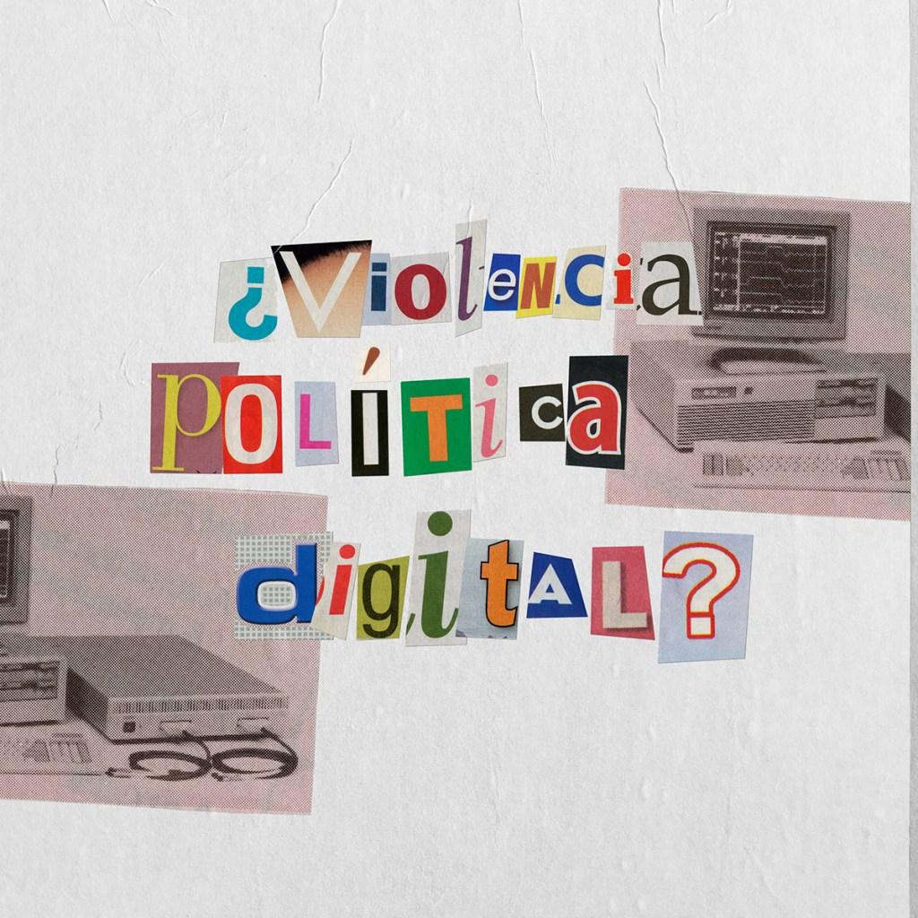¿Violencia política digital? Así podemos detenerla