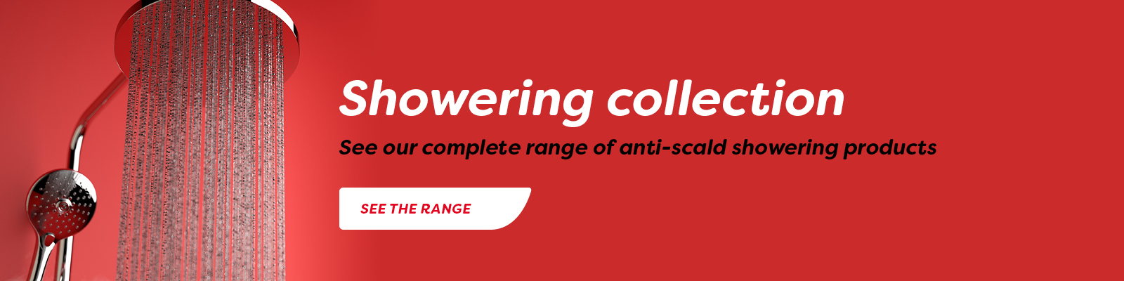 Showering collection see our complete range of anti-scald showering products