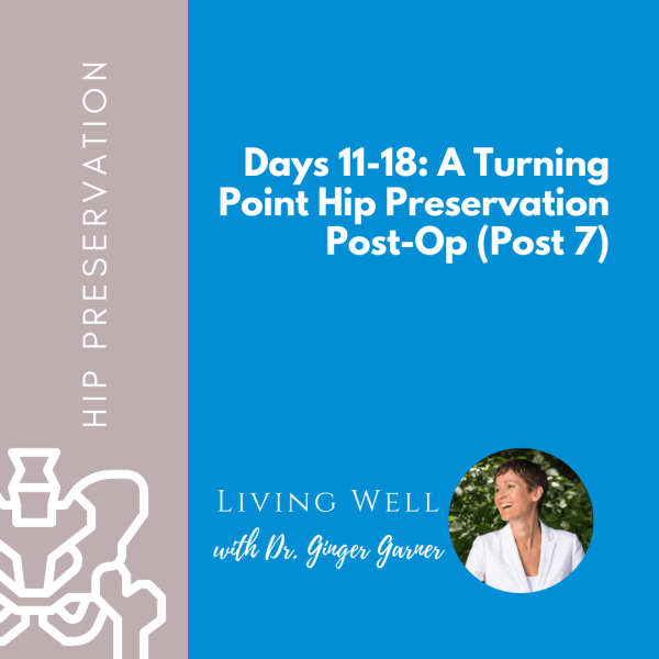 Days 11-18: A Turning Point Hip Preservation Post-Op (Post 7)