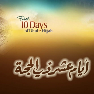 The First 10 Days of Dhul Hijjah: Don't Miss