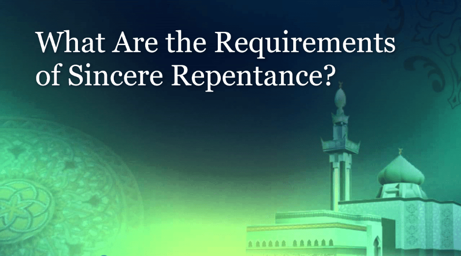 What Are the Requirements of Sincere Repentance?