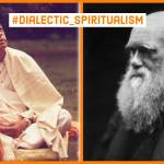 A Purvapaksha of Darwin-ism: #DialecticSpiritualism