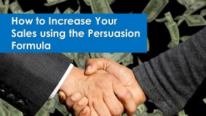 How to Increase Your Sales using the Persuasion Formula