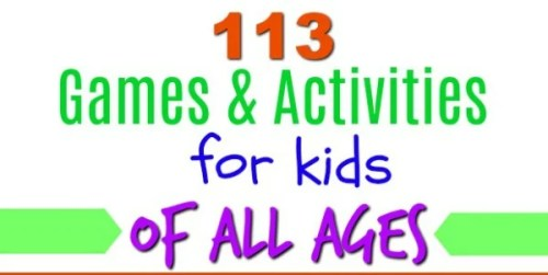 113 Games and Activities for kids of all ages