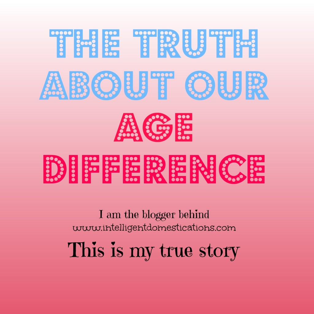 The Truth About Our Age Difference. My story at intelligentdomestications.com