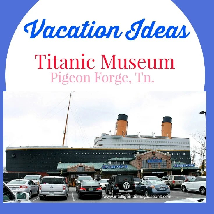 Titanic Museum at Pigeon Forge Tennessee