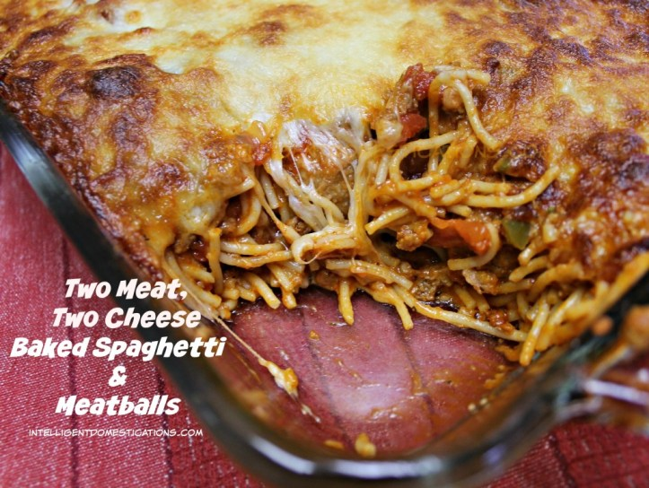 Two Meat, Two Cheese Baked Spaghetti & Meatballs recipe at intelligentdomestications.com
