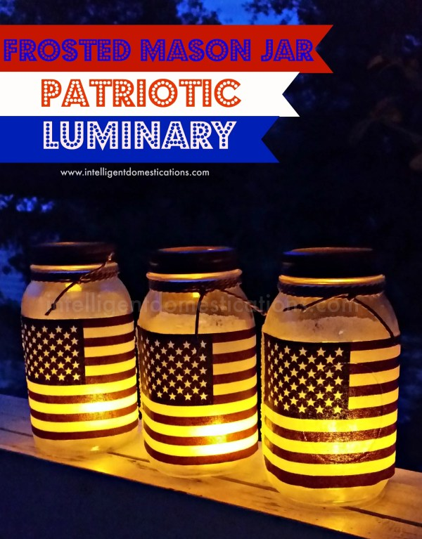 Frosted Mason Jar Patriotic Luminaries by Shirley at intelligentdomestications.com