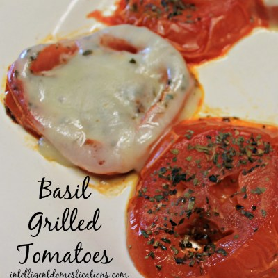Basil Grilled Tomatoes No Recipe Required
