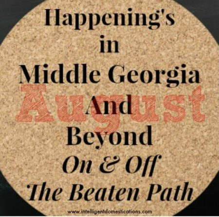 August.Happenings in Middle Ga. and Beyond.www.intelligentdomestications.com