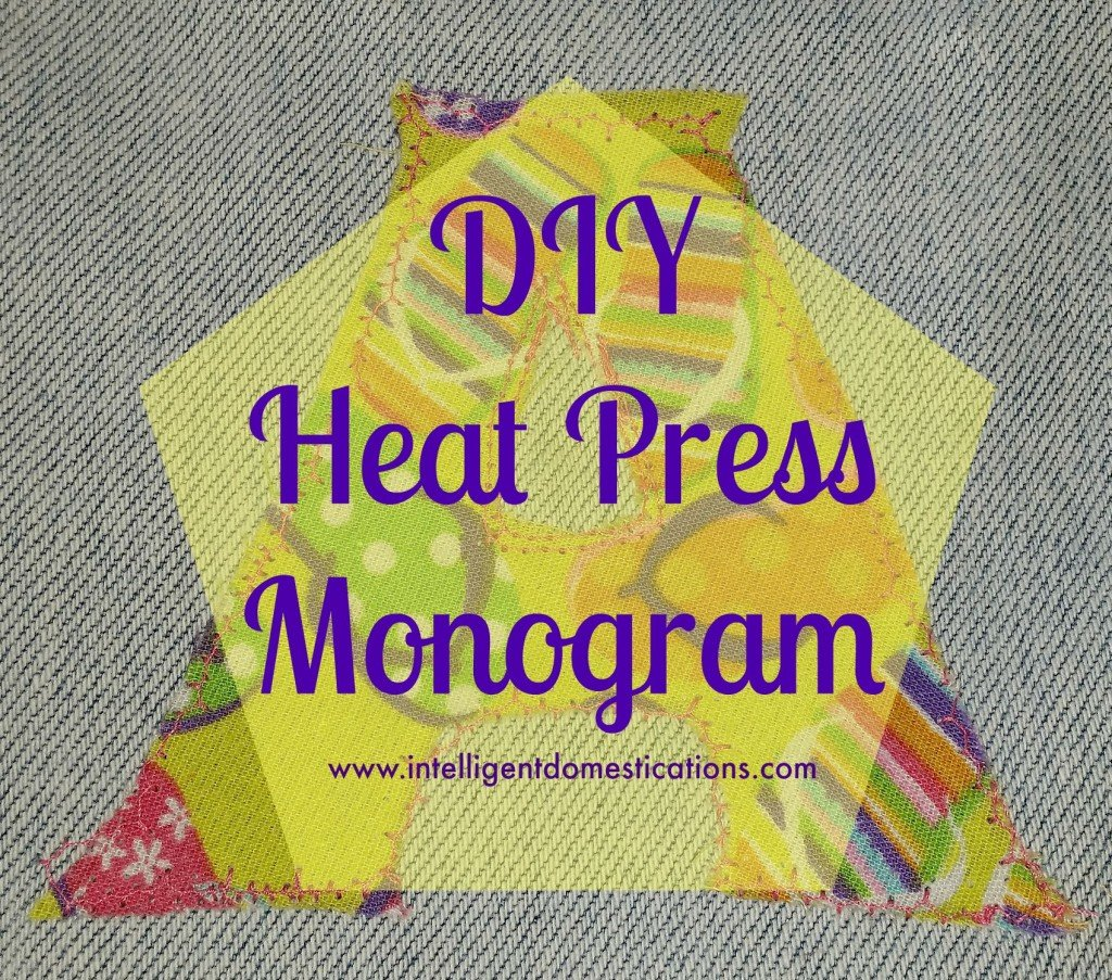 DIY Heat Press Monogram.www.intelligentdomestications.com