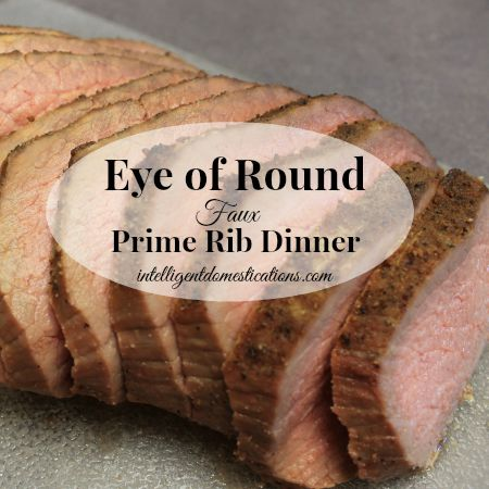 Eye of Round Faux Prime Rib Dinner easy recipe using Eye of Round and baked to perfection then slice it thin.