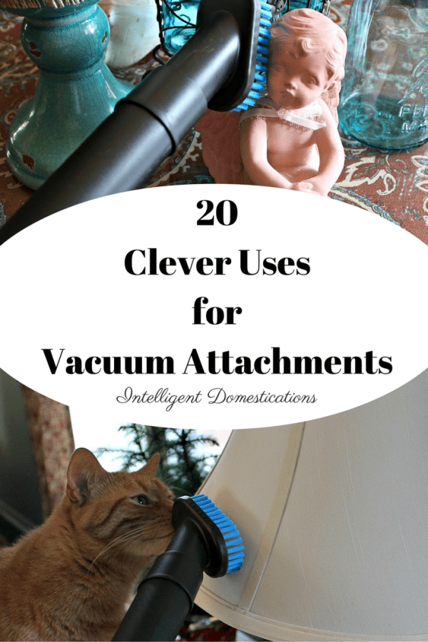 20 Clever Uses for Vacuum Attachments. Use your vacuum cleaner attachments to make housework easier.