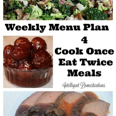 Weekly Menu Plan 4 Cook Once Eat Twice Meals