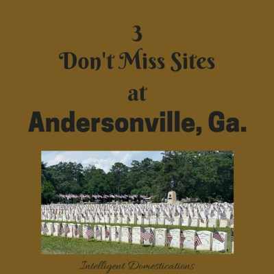 3 Don't Miss Sites at Andersonville, Ga.
