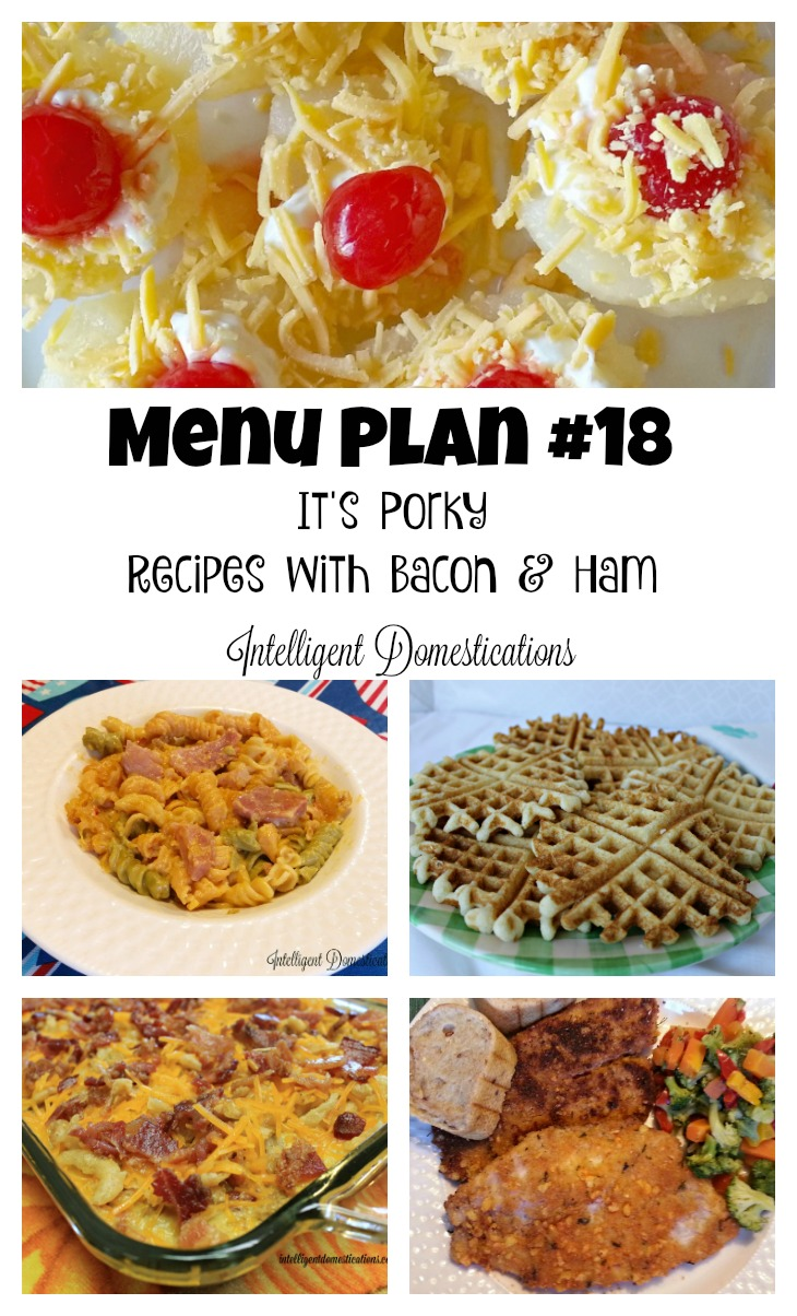 Menu Plan # 18 It's Porky! This week's recipes include bacon and ham