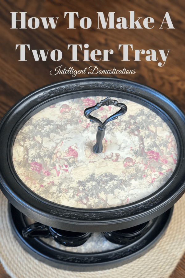 How To Make A Two Tier Tray using thrifted picture frames. Picture Frame Two Tier Tray. DIY Two Tier Tray tutorial