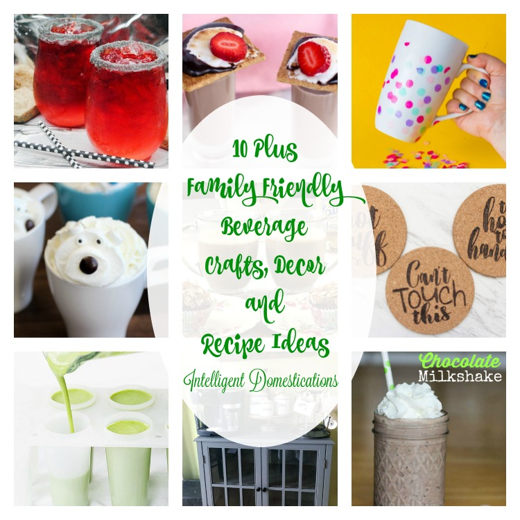 10 Family Friendly Beverage Crafts Decor and Recipes