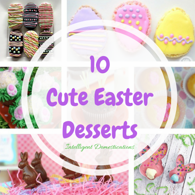 10 Cute Easter Desserts & Merry Monday Link Party #148