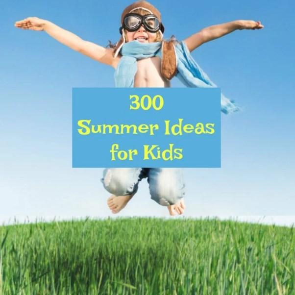 300 Ideas for Summer Fun for Kids. 300 Summer Ideas for Kids