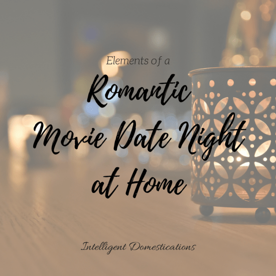 Elements of a Romantic Movie Date Night at Home. Date night at home ideas. Romance movie date night ideas