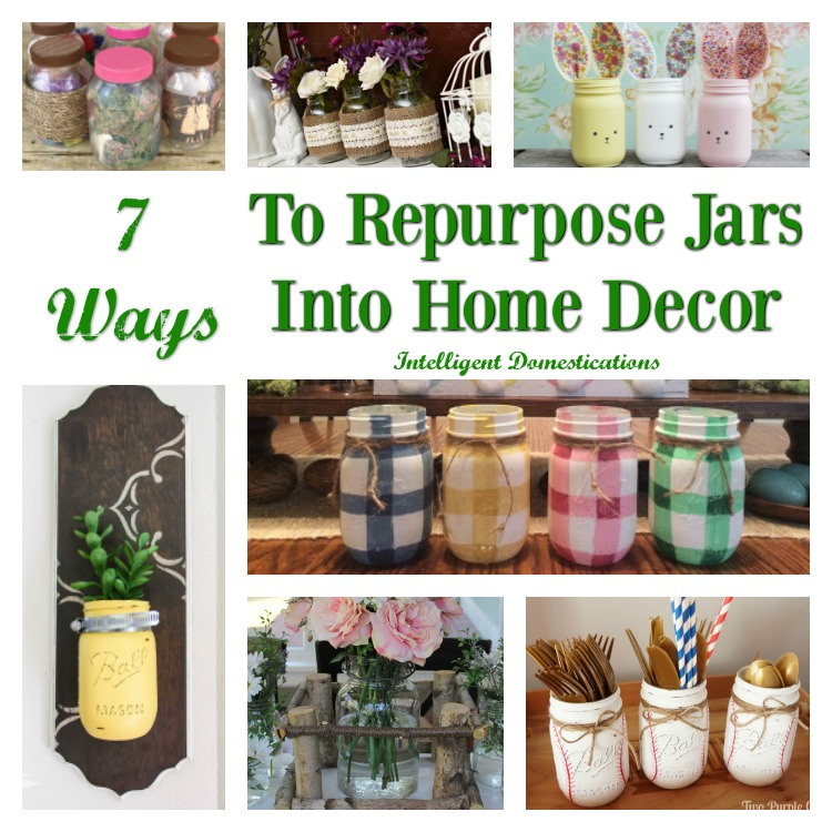 7 Ways To Repurpose Jars Into Home Decor Merry Monday 196 Intelligent  Domestications Work Smarter Not Harder With Easy